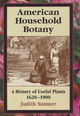 American Household Botany: A History of Useful Plants, 1620-1900
